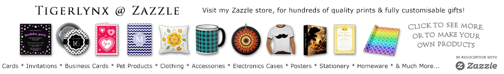 Visit my Zazzle store, for hundreds of quality prints and customisable gifts!